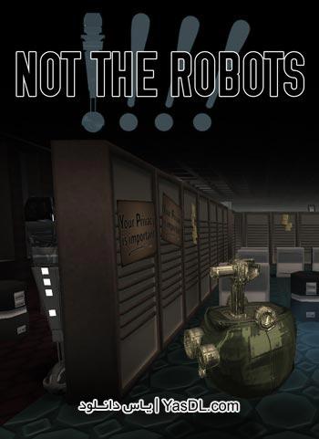 دانلود بازی کم حجم Not The Robots برای PC