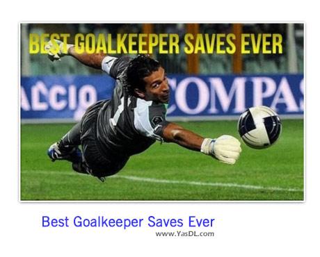 دانلود کلیپ بهترین سیوهای دروازه بانان Best Goalkeeper Saves