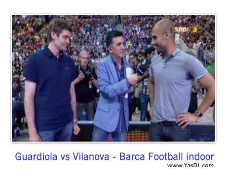 دانلود کلیپ مسابقه فوتسال بازیکنان بارسلونا - یاران گواردیولا و ویلانووا