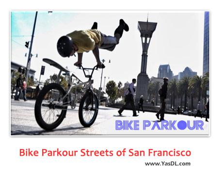 دانلود کلیپ پارکور روی دوچرخه Bike Parkour Streets of San Francisco