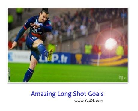 دانلود کلیپ گل های شوت از راه دور Amazing Long Shot Goals