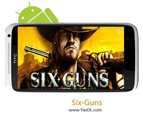 دانلود بازی Six-Guns v1.03 برای اندروید