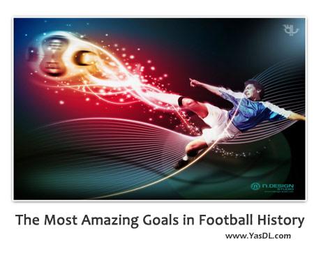 دانلود کلیپ گل های شگفت انگیز در تاریخ فوتبال