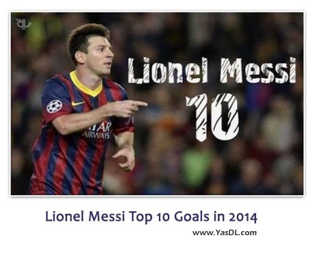 دانلود کلیپ 10 گل برتر لیونل مسی در سال 2014