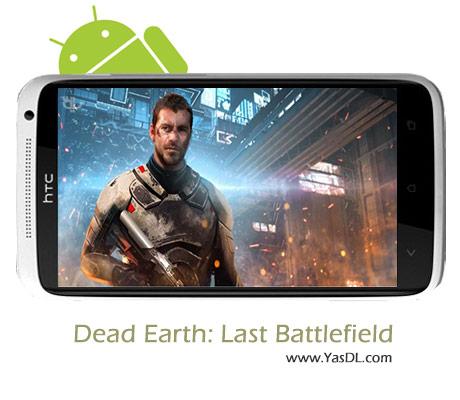 دانلود بازی Dead Earth: Last Battlefield v1.9 برای اندروید + نسخه پول بی نهایت