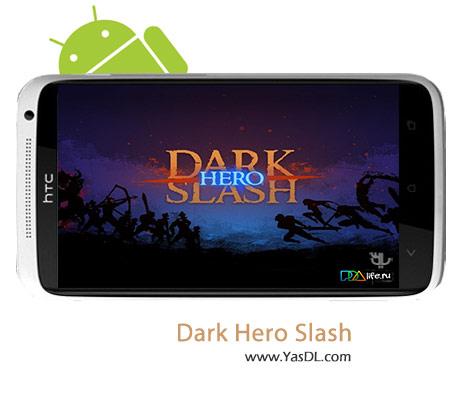 دانلود بازی Dark Slash: Hero v1.02 برای اندروید