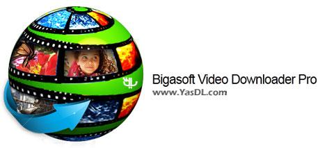 دانلود Bigasoft Video Downloader Pro 3.9.4.5668 - دانلود ویدیوهای آنلاین