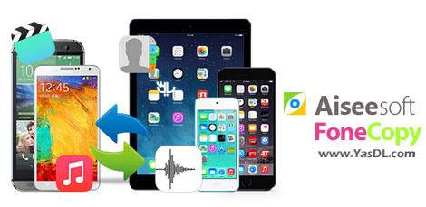 دانلود Aiseesoft FoneCopy 1.2.8 - نرم افزار انتقال اطلاعات به گوشی جدید