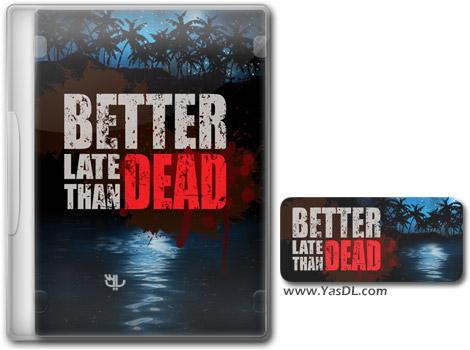 دانلود بازی Better Late Than Dead برای PC