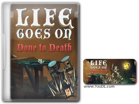 دانلود بازی Life Goes On Done to Death برای PC