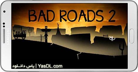 دانلود بازی Bad Roads 2 1.60 - جاده های بد 2 برای اندروید