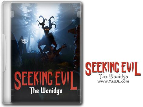 دانلود بازی Seeking Evil The Wendigo برای PC