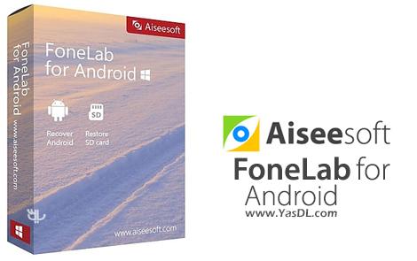 دانلود Aiseesoft FoneLab for Android 3.0.10 - نرم افزار بازیابی اطلاعات اندروید