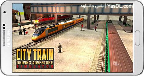 دانلود بازی City Train Driving Adventure Simulator 1.0.4 - شبیه ساز قطار شهری برای اندروید + نسخه بی نهایت