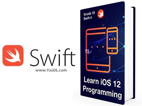 دانلود کتاب آموزش ساخت اپلیکیشن برای iOS 12 با سوئیفت - Learn iOS 12 Programming
