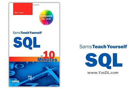 دانلود کتاب آموزش اس کیو ال در 10 دقیقه - SQL in 10 Minutes, Sams Teach Yourself (4th Edition)