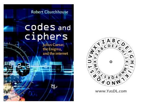دانلود کتاب آشنایی با انواع کد و رمز - Codes and Ciphers: Julius Caesar, the Enigma, and the Internet