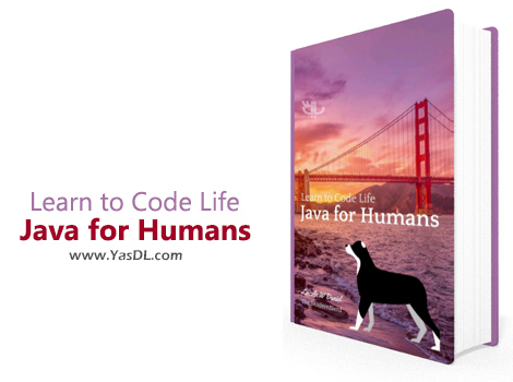 دانلود کتاب جاوا برای انسان ها - Java For Humans: Learn to Code Life