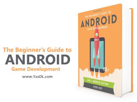 دانلود کتاب آموزش بازیسازی مقدماتی برای اندروید - The Beginner's Guide to Android Game Development