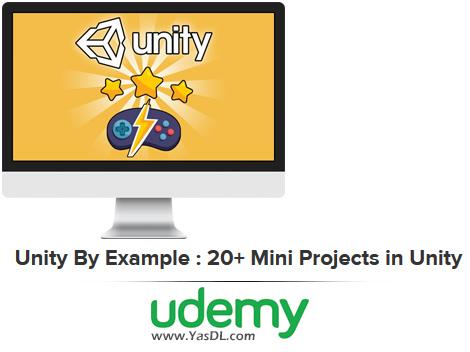 دانلود آموزش بازی سازی با یونیتی - Unity By Example : 20+ Mini Projects in Unity - Udemy