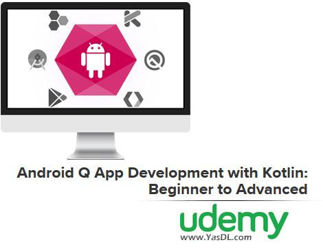 دانلود آموزش برنامه نویسی اندروید کیو با کاتلین - Android Q App Development with Kotlin: Beginner to Advanced - Udemy
