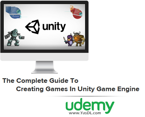 دانلود آموزش بازی‌ سازی با یونیتی - The Complete Guide To Creating Games In Unity Game Engine - Udemy
