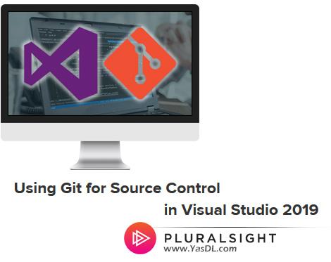 دانلود آموزش گیت در ویژوال استودیو 2019 - Using Git for Source Control in Visual Studio 2019 - Pluralsight