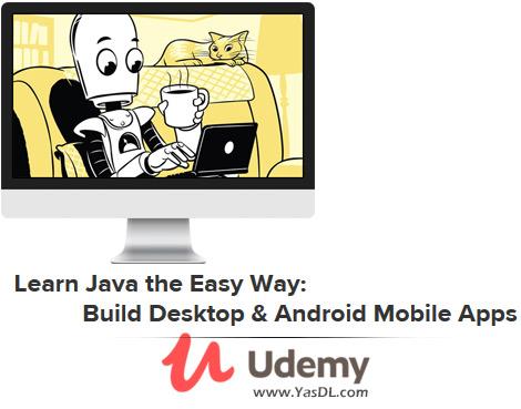 دانلود آموزش برنامه نویسی جاوا برای دسکتاپ و اندروید - Learn Java the Easy Way: Build Desktop & Android Mobile Apps - Udemy