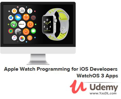 دانلود دوره آموزش برنامه نویسی برای اپل واچ - Apple Watch Programming for iOS Developers - WatchOS 3 Apps - Udemy