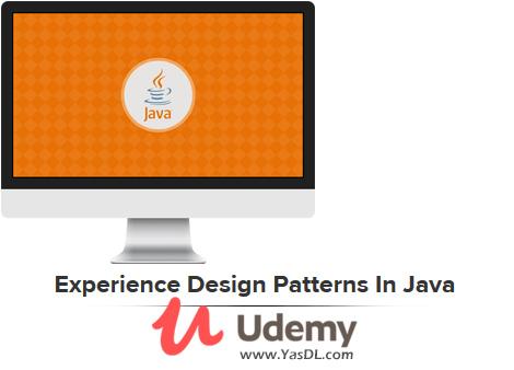 دانلود دوره آموزش دیزاین پترن در زبان جاوا - Experience Design Patterns In Java - Udemy