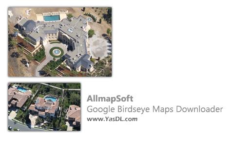 دانلود AllmapSoft Google Birdseye Maps Downloader 6.8 - دریافت نقشههای نمای دید پرنده گوگل
