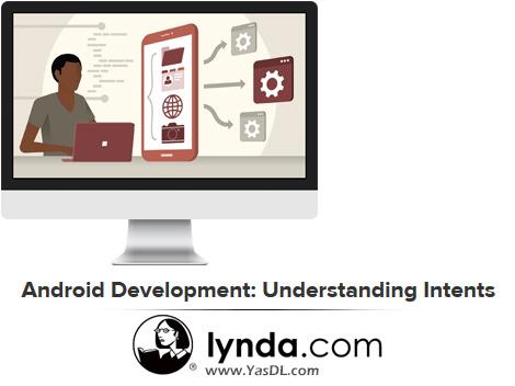 دانلود آموزش کار با اینتنت ها در برنامه نویسی اندروید - Android Development: Understanding Intents - Lynda