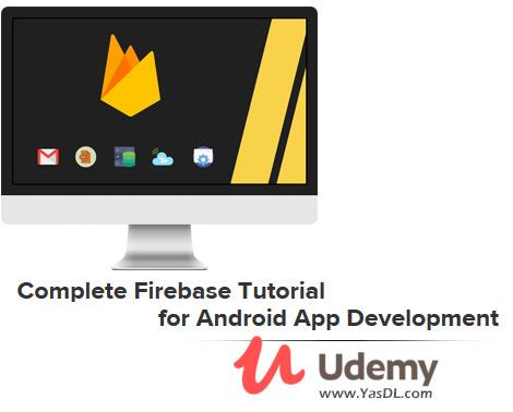 دانلود دوره آموزش کار با فایربیس در برنامهنویسی اندروید - Complete Firebase Tutorial for Android App Development - Udemy