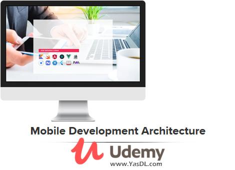 دانلود دوره معماری برنامه نویسی موبایل - Mobile Development Architecture - Udemy