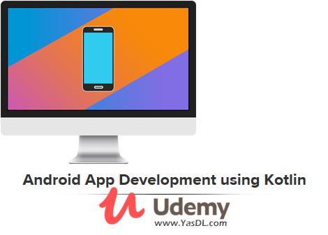 دانلود دوره آموزش برنامه نویسی اندروید به زبان کاتلین - Android App Development using Kotlin - Udemy
