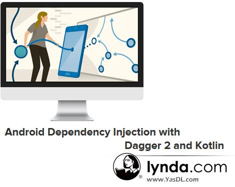 دانلود آموزش تزریق وابستگی با دگر 2 در برنامه نویسی اندروید به زبان کاتلین - Android Dependency Injection with Dagger 2 and Kotlin - Lynda