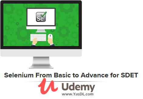 دانلود دوره آموزش تست با سلنیوم - Selenium From Basic to Advance for SDET - Udemy