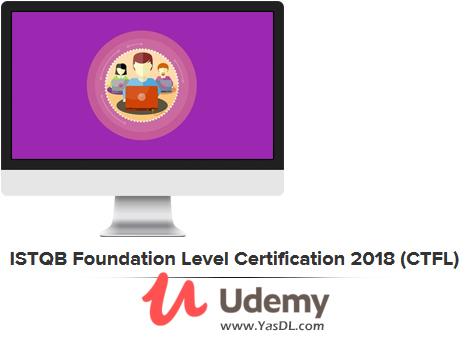 دانلود دوره آموزش تست نرم افزار - ISTQB Foundation Level Certification 2018 (CTFL) - Udemy