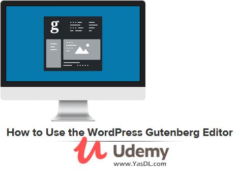 دانلود آموزش کار با ویرایشگر گوتنبرگ در وردپرس - How to Use the WordPress Gutenberg Editor - Udemy
