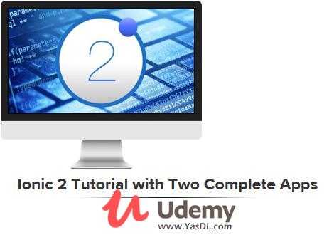 دانلود آموزش آیونیک 2؛ برنامه نویسی موبایل - Ionic 2 Tutorial with Two Complete Apps - Udemy