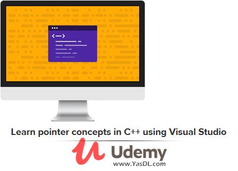 دانلود آموزش اشاره گرها در سی پلاس پلاس - Learn pointer concepts in C++ using Visual Studio - Udemy