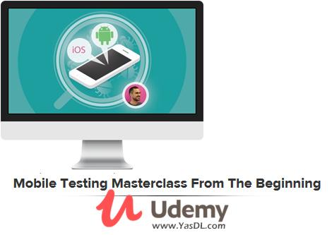 دانلود دوره آموزش تست نرم افزار در موبایل - Mobile Testing Masterclass From The Beginning (2019) - Udemy