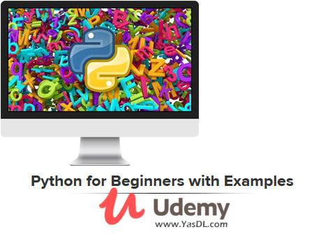 دانلود دوره آموزش برنامه نویسی پایتون به همراه مثال - Python for Beginners with Examples - Udemy