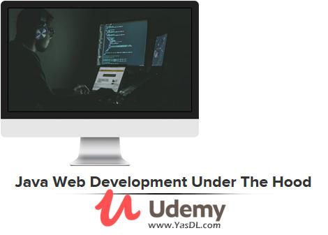 دانلود آموزش وب دولوپمنت با جاوا - Java Web Development Under The Hood - Udemy