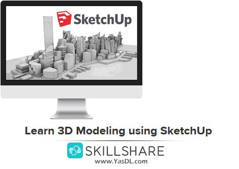 دانلود آموزش اسکچاپ؛ مدلسازی سهبعدی - Learn 3D Modeling using SketchUp - Skillshare