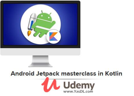 دانلود آموزش جت پک در برنامه نویسی اندروید - کاتلین - Android Jetpack masterclass in Kotlin - Udemy