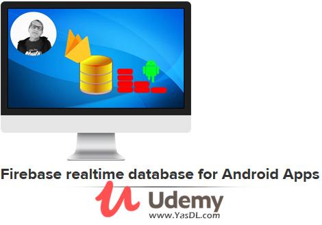 دانلود آموزش فایربیس برای اپلیکیشنهای اندروید - Firebase realtime database for Android Apps - Udemy