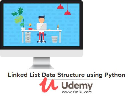 دانلود آموزش لیست پیوندی در پایتون - Linked List Data Structure using Python - Udemy