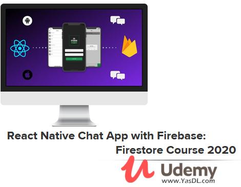دانلود دوره آموزش ساخت اپلیکیش چت برای اندروید با ری اکت نیتیو - React Native Chat App with Firebase - Firestore Course 2020 - Udemy