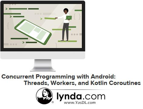 دانلود آموزش تکنیک همزمانی، مالتی ترد و ... در برنامهنویسی اندروید - Concurrent Programming with Android: Threads, Workers, and Kotlin Coroutines - Lynda